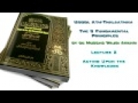 Usool Ath-Thalaathah - 2. Acting Upon the Knowledge by Abu Mussab Wajdi Akkari
