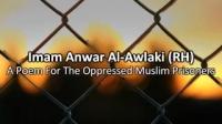 A Poem For The Oppressed Muslim Prisoners - Imam Anwar Al-Awlaki (RH)