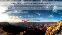 The Life Of The Prophet Muhammad | Religious Situation Of Arabia [Makkan Period] | [3/16]