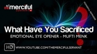 What Have You Sacrificed ᴴᴰ - Emotional Eye Opener - Mufti Menk