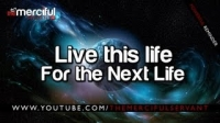 Live This life for the Next ᴴᴰ - Inspiring Reminder