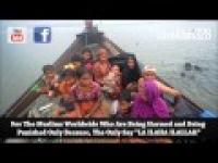 Burma Muslims Being Slaughtered Because Of LA ILAHA ILALLAH - Please Pray For Them