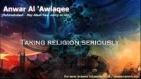 TAKING RELIGION SERIOUSLY - Anwar Al Awlaki