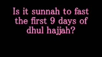 Is it sunnah to fast the first 9 days of dhul hajjah?