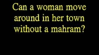 Can a woman move around in her town without a mahram?