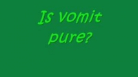Is vomit pure?